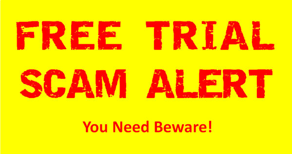 Free Trial Scam Alert - You Need Beware!