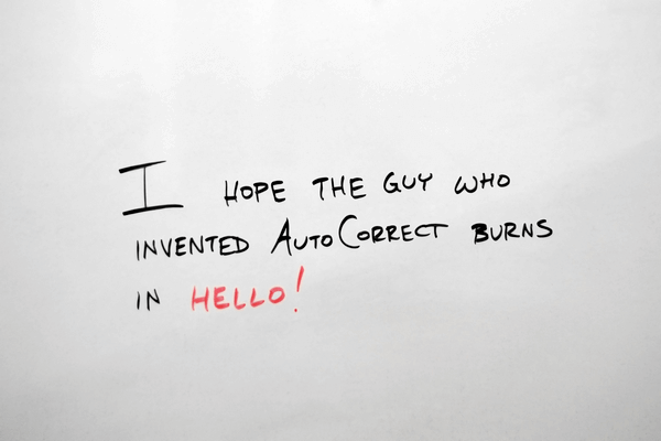 "text image with ""I hope the guy who invented AutoCorrect burns in Hello!"""