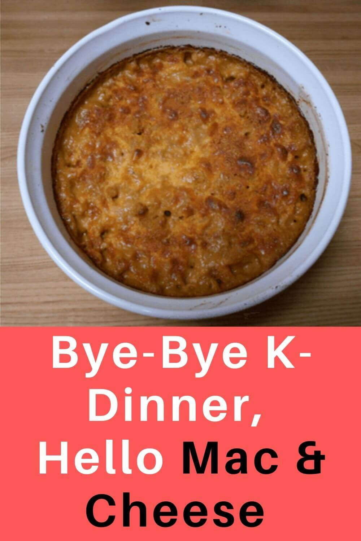Bye-Bye K-Dinner, Hello Mac & Cheese