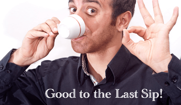 "man enjoying a drink from a cup and showing the ""OK"" sign with his left hand. Text on the image states, ""good to the last sip"""